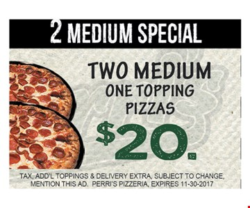 $20 two medium one topping pizzas
