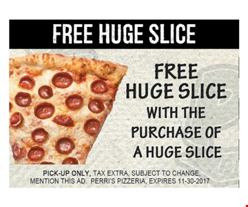 Free Huge Slice with puchase of a huge slice