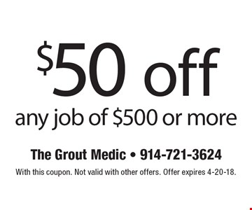 $50 off any job of $500 or more. With this coupon. Not valid with other offers. Offer expires 4-21-17.