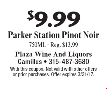 $9.99 Parker Station Pinot Noir 750ML - Reg. $13.99. With this coupon. Not valid with other offersor prior purchases. Offer expires 3/31/17.