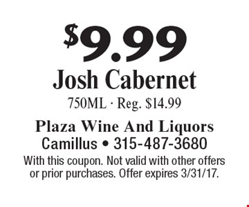 $9.99 Josh Cabernet 750ML - Reg. $14.99. With this coupon. Not valid with other offersor prior purchases. Offer expires 3/31/17.