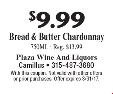 $9.99 Bread & Butter Chardonnay 750ML - Reg. $13.99. With this coupon. Not valid with other offersor prior purchases. Offer expires 3/31/17.
