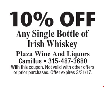 10% OFF Any Single Bottle of Irish Whiskey. With this coupon. Not valid with other offersor prior purchases. Offer expires 3/31/17.