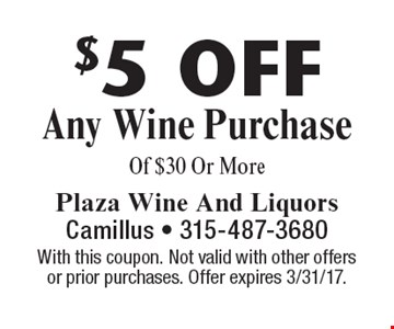 $5 OFF Any Wine Purchase Of $30 Or More. With this coupon. Not valid with other offersor prior purchases. Offer expires 3/31/17.