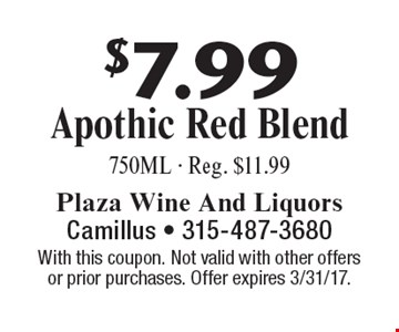 $7.99 Apothic Red Blend 750ML - Reg. $11.99. With this coupon. Not valid with other offersor prior purchases. Offer expires 3/31/17.