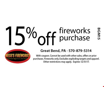 15% off fireworks purchase. With coupon. Cannot be used with other sales, offers or prior purchases. Fireworks only. Excludes exploding targets and apparel. Other restrictions may apply.Expires 12/31/17.
