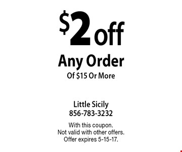 $2 off Any Order Of $15 Or More. With this coupon. Not valid with other offers. Offer expires 5-15-17.
