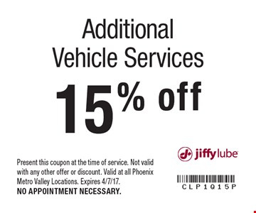 15% off Additional Vehicle Services. Present this coupon at the time of service. Not valid with any other offer or discount. Valid at all Phoenix Metro Valley Locations. Expires 4/7/17. NO APPOINTMENT NECESSARY.