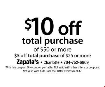 $10 off total purchase of $50 or more $5 off total purchase of $25 or more . With this coupon. One coupon per table. Not valid with other offers or coupons. Not valid with Kids Eat Free. Offer expires 6-9-17.