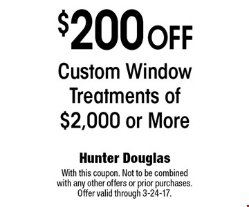 $200 off Custom Window Treatments of $2,000 or More. With this coupon. Not to be combined with any other offers or prior purchases. Offer valid through 3-24-17.