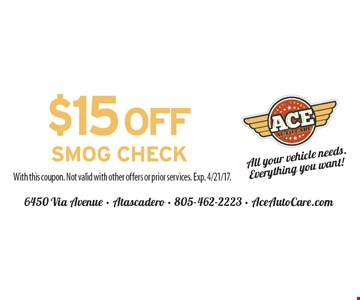 $15 Off Smog Check. With this coupon. Not valid with other offers or prior services. Exp. 4/21/17.