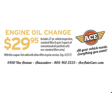 Engine Oil Change $29.95. Includes 27-pt. vehicle inspection, standard filter & up to 5 quarts of conventional oil (synthetic oil & non-standard filters extra). With this coupon. Not valid with other offers or prior services. Exp. 4/21/17.