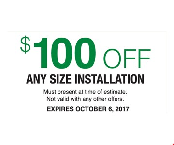 $100 Off any size Installation. Must present at time of estimate. Not valid with any other offers. Expires 11/10/17.