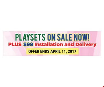 Playsets $99 installation and delivery