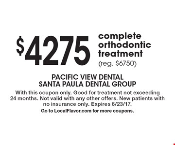 $4275 complete orthodontic treatment (reg. $6750). With this coupon only. Good for treatment not exceeding 24 months. Not valid with any other offers. New patients with no insurance only. Expires 6/23/17.Go to LocalFlavor.com for more coupons.