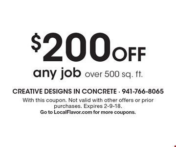 $200 off any job over 500 sq. ft. With this coupon. Not valid with other offers or prior purchases. Expires 2-9-18. Go to LocalFlavor.com for more coupons.