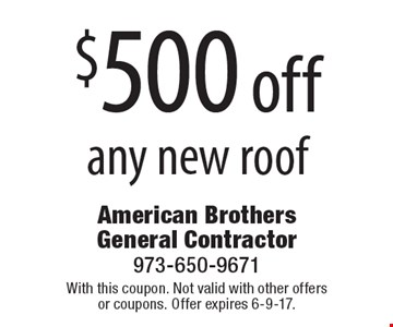 $500 off any new roof. With this coupon. Not valid with other offers or coupons. Offer expires 6-9-17.