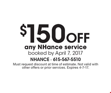 $150 Off any NHance service booked by April 7, 2017. Must request discount at time of estimate. Not valid with other offers or prior services. Expires 4-7-17.