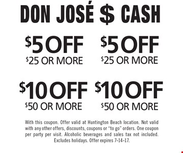$10 OFF any purchase $50 OR MORE OR $10 OFF any purchase $50 OR MORE OR $5 OFF any purchase $25 OR MORE OR $5 OFF any purchase $25 OR MORE. With this coupon. Offer valid at Huntington Beach location. Not valid with any other offers, discounts, coupons or