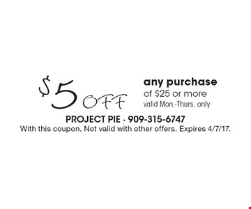 $5 off any purchase of $25 or more. Valid Mon.-Thurs. only. With this coupon. Not valid with other offers. Expires 4/7/17.