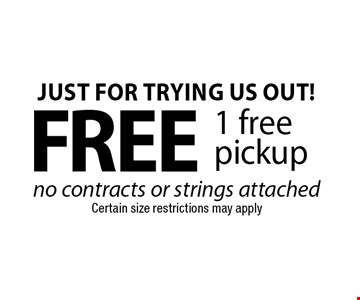 just for trying us out! free 1 free pickup no contracts or strings attached. Certain size restrictions may apply. With this coupon. Cannot be combined with other discounts. Not valid with other offers or prior purchases. One per household. New customers only. Offer expires 6-16-17.