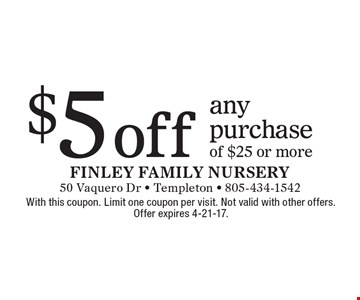 $5 off any purchase of $25 or more. With this coupon. Limit one coupon per visit. Not valid with other offers. Offer expires 4-21-17.
