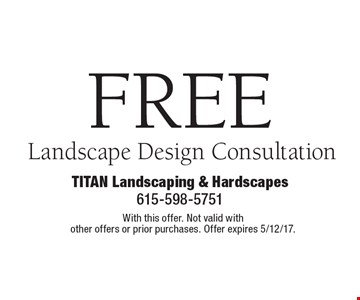 FREE Landscape Design Consultation. With this offer. Not valid with other offers or prior purchases. Offer expires 5/12/17.