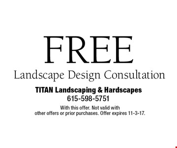 FREE Landscape Design Consultation. With this offer. Not valid with other offers or prior purchases. Offer expires 11-3-17.