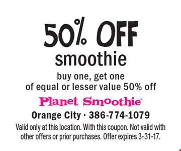 50% OFF smoothie. Buy one, get one of equal or lesser value 50% off. Valid only at this location. With this coupon. Not valid with other offers or prior purchases. Offer expires 3-31-17.