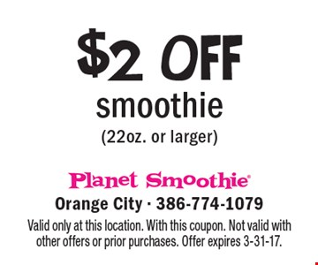 $2 OFF smoothie (22oz. or larger). Valid only at this location. With this coupon. Not valid with other offers or prior purchases. Offer expires 3-31-17.