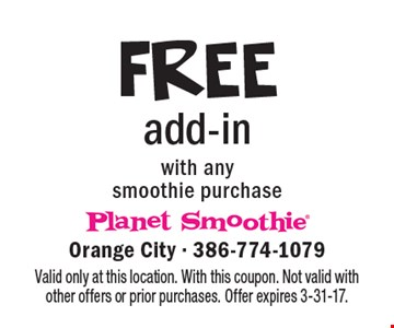 FREE add-in with any smoothie purchase. Valid only at this location. With this coupon. Not valid with other offers or prior purchases. Offer expires 3-31-17.