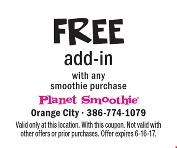FREE add-in with any smoothie purchase. Valid only at this location. With this coupon. Not valid with other offers or prior purchases. Offer expires 6-16-17.