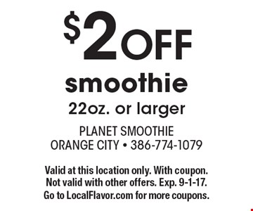 $2 OFF smoothie 22oz. or larger. Valid at this location only. With coupon. Not valid with other offers. Exp. 9-1-17. Go to LocalFlavor.com for more coupons.