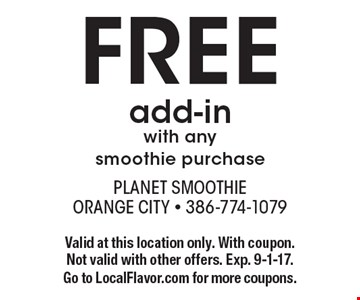 FREE add-in with any smoothie purchase. Valid at this location only. With coupon. Not valid with other offers. Exp. 9-1-17. Go to LocalFlavor.com for more coupons.