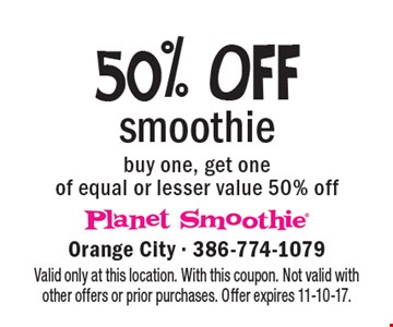 50% off smoothie. Buy one, get one of equal or lesser value 50% off. Valid only at this location. With this coupon. Not valid with other offers or prior purchases. Offer expires 11-10-17.