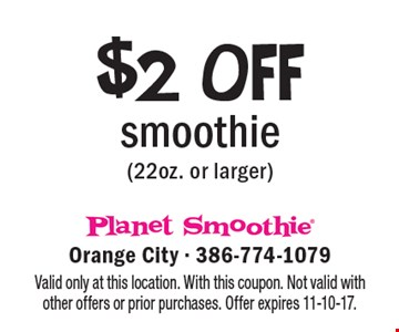$2 off smoothie (22 oz. or larger). Valid only at this location. With this coupon. Not valid with other offers or prior purchases. Offer expires 11-10-17.