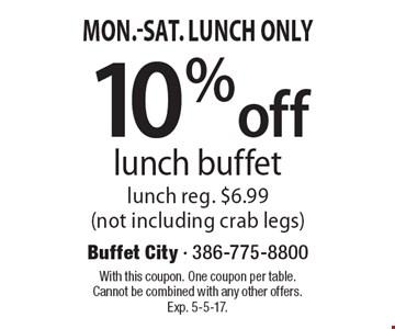 mon.-Sat. Lunch Only10%off lunch buffet lunch reg. $6.99 (not including crab legs) . With this coupon. One coupon per table. Cannot be combined with any other offers. Exp. 5-5-17.