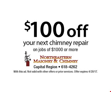 $100 off your next chimney repair on jobs of $1000 or more. With this ad. Not valid with other offers or prior services. Offer expires 4/28/17.