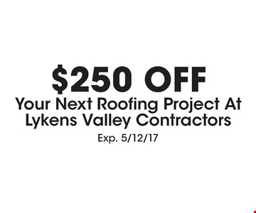 $250 Off Your Next Roofing Project At Lykens Valley Contractors. Exp. 5/12/17