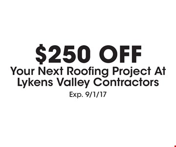 $250 Off Your Next Roofing Project At Lykens Valley Contractors. Exp. 9/1/17