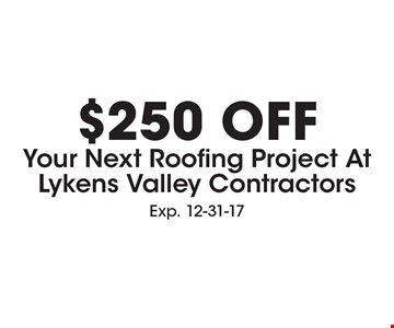 $250 Off Your Next Roofing Project At Lykens Valley Contractors. Exp. 12-31-17