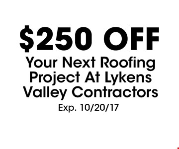 $250 Off Your Next Roofing Project At Lykens Valley Contractors. Exp. 10/20/17