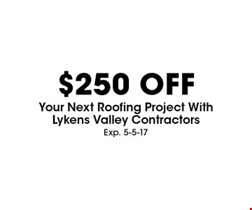 $250 Off Your Next Roofing Project With Lykens Valley Contractors. Exp. 5-5-17