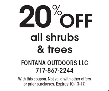 20% off all shrubs & trees. With this coupon. Not valid with other offers or prior purchases. Expires 10-13-17.