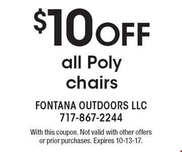 $10 off all Poly chairs. With this coupon. Not valid with other offers or prior purchases. Expires 10-13-17.