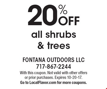 20% off all shrubs & trees. With this coupon. Not valid with other offers or prior purchases. Expires 10-20-17. Go to LocalFlavor.com for more coupons.