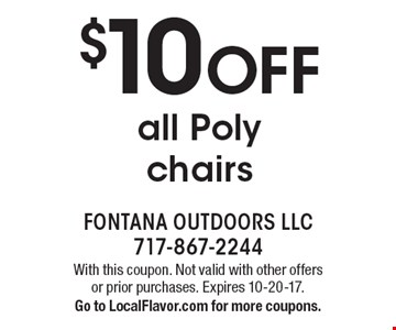 $10 off all poly chairs. With this coupon. Not valid with other offers or prior purchases. Expires 10-20-17. Go to LocalFlavor.com for more coupons.