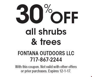 30% OFF all shrubs & trees. With this coupon. Not valid with other offers or prior purchases. Expires 12-1-17.