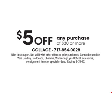 $5 OFF any purchase of $30 or more. With this coupon. Not valid with other offers or prior purchases. Cannot be used on Vera Bradley, Trollbeads, Chamilia, Wandering Eyes Optical, sale items, consignment items or special orders.Expires 3-31-17.