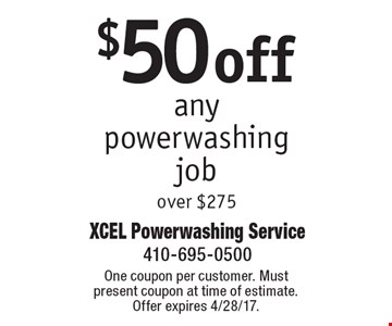 $50 Off Any Powerwashing Job Over $275. One coupon per customer. Must present coupon at time of estimate. Offer expires 4/28/17.